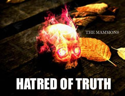 HATRED OF TRUTH - THE MAMMONS